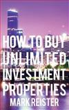 How to Buy Unlimited Investment Properties, Mark Reister, 1482506483