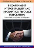 E-Government Interoperability and Information Resource Integration : Frameworks for Aligned Development, Gottschalk, Petter and Solli-Saether, Hans, 1605666483
