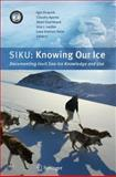 SIKU: Knowing Our Ice : Documenting Inuit Sea Ice Knowledge and Use, , 904818648X