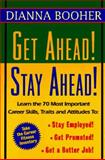 Get Ahead, Stay Ahead! : Learn the 70 Most Important Career Skills, Traits and Attitudes to: Stay Employed! Get Promoted! Get a Better Job!, Booher, Dianna, 0070066485
