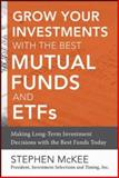Grow Your Investments with the Best Mutual Funds and Etf's : Making Long-Term Investment Decisions with the Best Funds Today, Mckee, Stephen, 0071816488