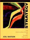 Strategy : An Introduction to Game Theory, Watson, Joel, 0393976483