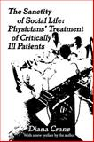The Sanctity of Social Life : Physicians' Treatment of Critically Ill Patients, Crane, Diana, 0878556486