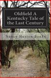 Oldfield a Kentucky Tale of the Last Century, Nancy Huston Banks, 1499286481
