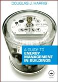 A Guide to Energy Management in Buildings, Harris, Douglas, 0415566495
