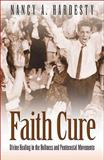 Faith Cure : Divine Healing in the Holiness and Pentecostal Movements, Hardesty, Nancy A., 0801046491