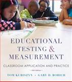 Educational Testing and Measurement : Classroom Application and Practice, Kubiszyn, Tom and Borich, Gary D., 1118466497