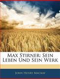 Max Stirner: Sein Leben Und Sein Werk : Mit 4 Abbildungen, Zahlreichen Facsimilen Und Einem Anhang, John Henry MacKay, 1144346495