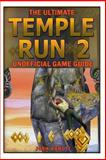 The Ultimate Temple Run 2 Unofficial Players Game Guide, Josh Abbott, 1491086491