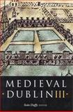 Medieval Dublin III : Proceedings of the Friends of Medieval Dublin Symposium 2001, , 1851826491
