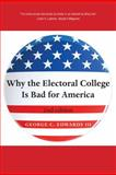 Why the Electoral College Is Bad for America, Edwards, George C., III, 0300166494