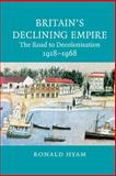 Britain's Declining Empire : The Road to Decolonisation, 1918-1968, Hyam, Ronald, 0521866499