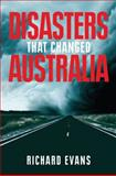 Disasters That Changed Australia, Evans, Richard, 0522856497