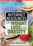 Internet Resources on Weight Loss and Obesity, Brazin, Lillian R., 078902649X