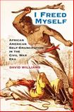 I Freed Myself : African American Self-Emancipation in the Civil War Era, Williams, David, 1107016495