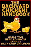 The Backyard Chickens Handbook: What You Need to Know to Raise Backyard Chickens, M. Anderson, 1483916499