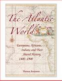 The Atlantic World : Europeans, Africans, Indians and Their Shared History, 14001900, Benjamin, Thomas, 0521616492