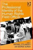 The Professional Identity of the Human Rights Field Officer, O'Flaherty, Michael and Ulrich, George, 0754676498