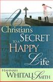 Christians Secret to a Happy Life, Hannah Whitall Smith, 088368649X