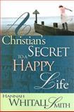 Christians Secret to a Happy Life, Hannah Whitall Smith, 088368649X