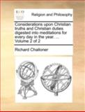 Considerations upon Christian Truths and Christian Duties Digested into Meditations for Every Day in the Year, Richard Challoner, 1140746499