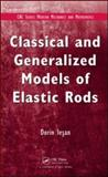 Classical and Generalized Models of Elastic Rods, Iesan, Dorin, 1420086499