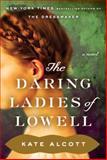 The Daring Ladies of Lowell, Kate Alcott, 0385536496