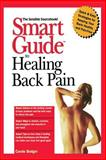 Smart Guide to Healing Back Pain, Carole Bodger, 0471356492