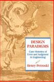 Design Paradigms : Case Histories of Error and Judgment in Engineering, Petroski, Henry, 0521466490