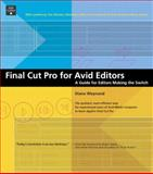 Final Cut Pro for Avid Editors : A Guide for Editors Making the Switch, Weynand, Diana, 0321166493