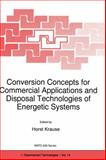 Conversion Concepts for Commerical Application and Disposal Technologies of Energetic Systems : Proceedings of the NATO Advanced Research Workshop, Moscow, Russia, 17-19 May 1994, , 0792346491
