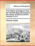 The History of England, from the Earliest Dawn of Record to the Peace of Mdcclxxxiii, Charles Coote, 114065649X