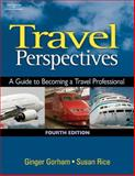 Travel Perspectives : A Guide to Becoming a Travel Professional, Gorham, Ginger and Rice, Susan, 1418016497
