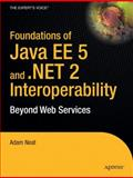 Foundations of Java EE 5 and . NET 2 Interoperability: Beyond Web Services, Neat, Adam G., 1590596498