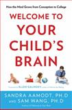 Welcome to Your Child's Brain, Sam Wang and Sandra Aamodt, 1596916494