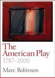The American Play, 1787-2000, Robinson, Marc, 0300116497