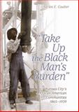 Take up the Black Man's Burden : Kansas City's African American Communities, 1865-1939, Coulter, Charles E., 0826216498