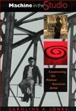Machine in the Studio : Constructing the Postwar American Artist, Jones Staff and Jones, Caroline A., 0226406490