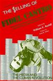The Selling of Fidel Castro : The Media and the Cuban Revolution, Ratliff, William E., 0887386490