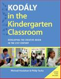 Kodaly in the Kindergarten Classroom : Developing the Creative Brain in the 21st Century, Houlahan, Micheal and Tacka, Philip, 0199396493