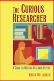 The Curious Researcher : A Guide to Writing Research Papers, Ballenger, Bruce, 0321366492