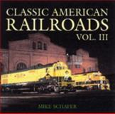 Classic American Railroads, Mike Schafer, 076031649X
