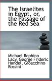 The Israelites in Egypt, or, the Passage of the Red Se, George Frideric Handel Rophino Lacy, 1113506490