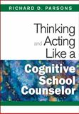 Thinking and Acting Like a Cognitive School Counselor, , 1412966493