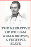 The Narrative of William Wells Brown, a Fugitive Slave, William Wells Brown, 1617206490