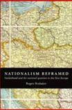 Nationalism Reframed : Nationhood and the National Question in the New Europe, Brubaker, Rogers, 0521576490