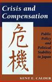 Crisis and Compensation : Public Policy and Political Stability in Japan, Calder, Kent E., 0691056501