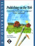 Publishing on the Web : Featuring Netscape Navigator Gold 3 Software - Illustrated Brief Edition, Barker, Donald I. and Barker, Chia-Ling H., 0760046506
