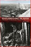 Scotland's First Oil Boom : The Scottish Shale-Oil Industry, 1851-1914, McKay, John, 190656650X