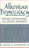 Athenian Democracy : Modern Mythmakers and Ancient Theorists, Saxonhouse, Arlene W., 0268006504